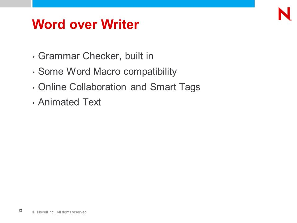 © Novell Inc. All rights reserved 12 Word over Writer Grammar Checker, built in Some Word Macro compatibility Online Collaboration and Smart Tags Anim