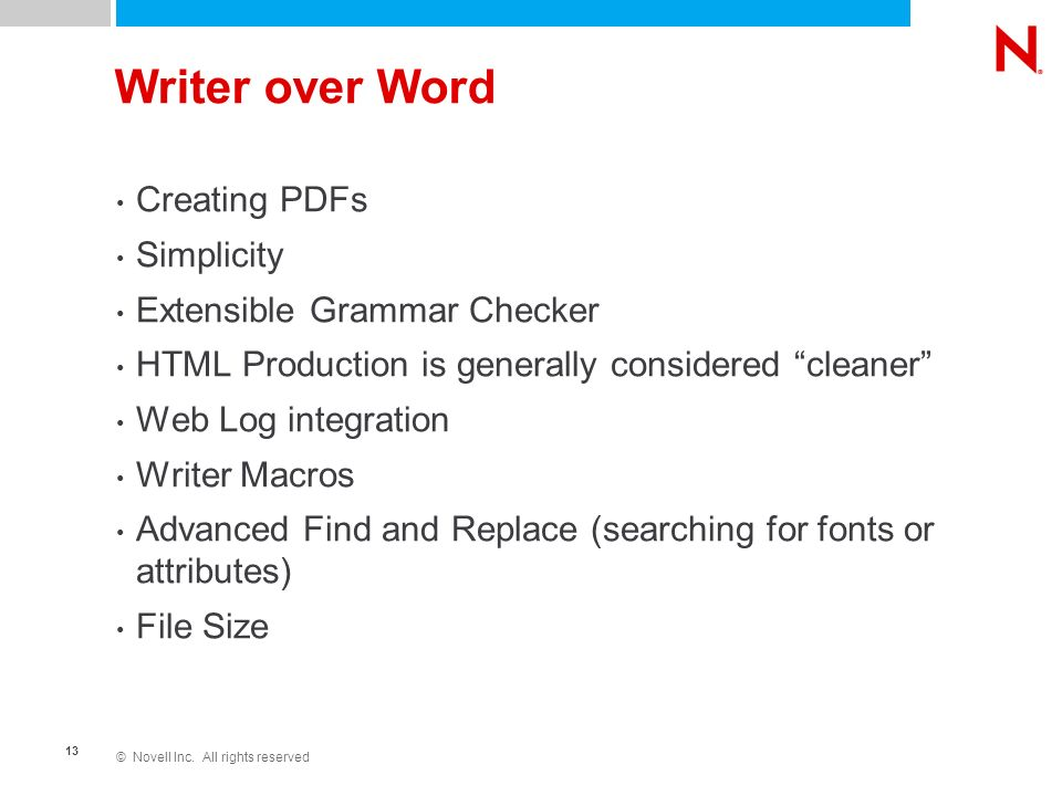 © Novell Inc. All rights reserved 13 Writer over Word Creating PDFs Simplicity Extensible Grammar Checker HTML Production is generally considered clea