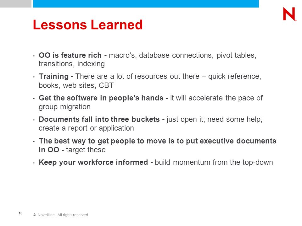 © Novell Inc. All rights reserved 18 Lessons Learned OO is feature rich - macro's, database connections, pivot tables, transitions, indexing Training