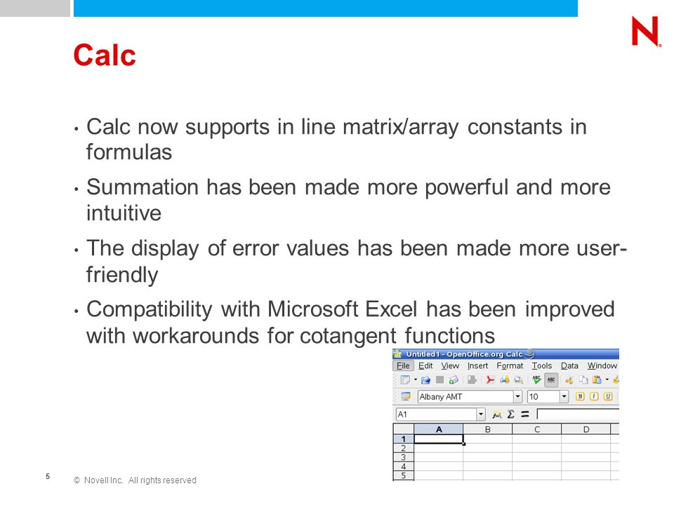 © Novell Inc. All rights reserved 5 Calc Calc now supports in line matrix/array constants in formulas Summation has been made more powerful and more i