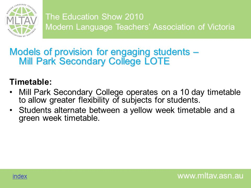 The Education Show 2010 Modern Language Teachers Association of Victoria index index www.mltav.asn.au Models of provision for engaging students – Mill