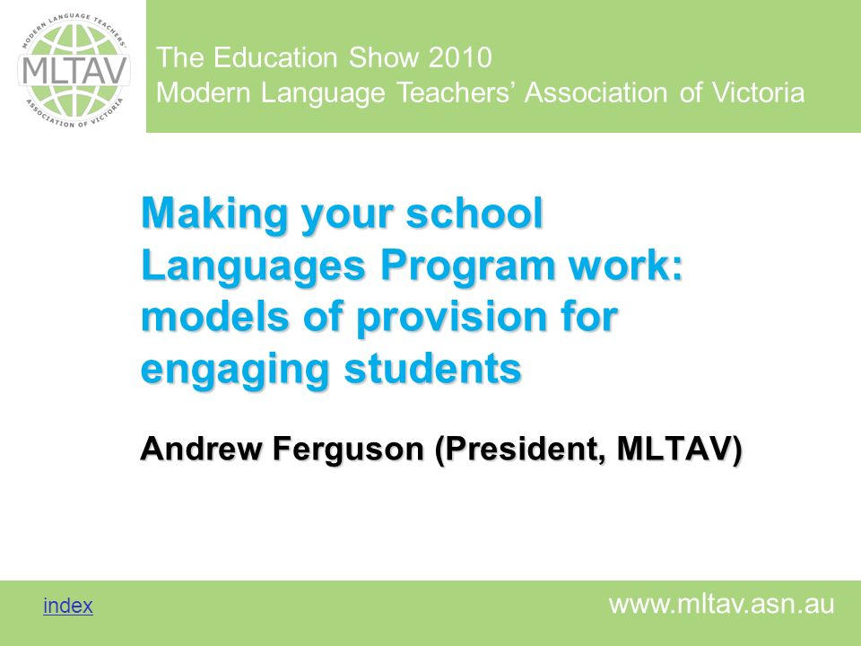 The Education Show 2010 Modern Language Teachers Association of Victoria index index www.mltav.asn.au Making your school Languages Program work: model