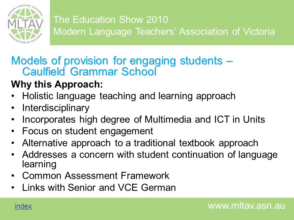 The Education Show 2010 Modern Language Teachers Association of Victoria index index www.mltav.asn.au Models of provision for engaging students – Caul
