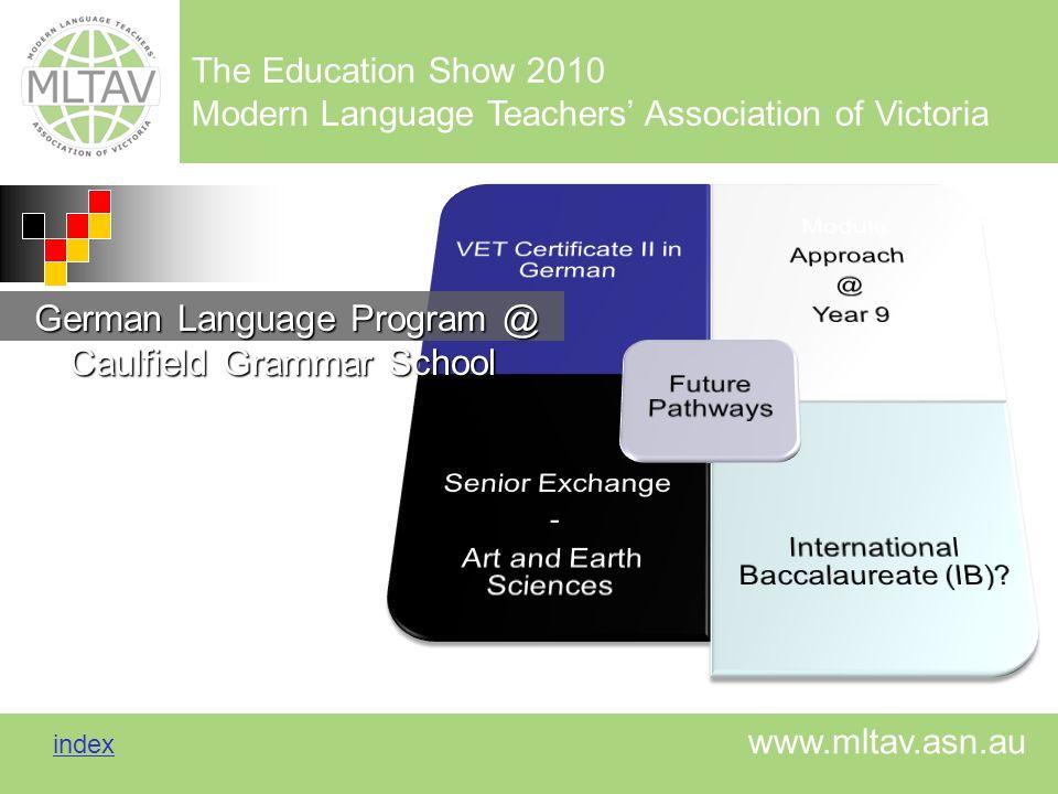 The Education Show 2010 Modern Language Teachers Association of Victoria index index www.mltav.asn.au German Language Program @ Caulfield Grammar Scho