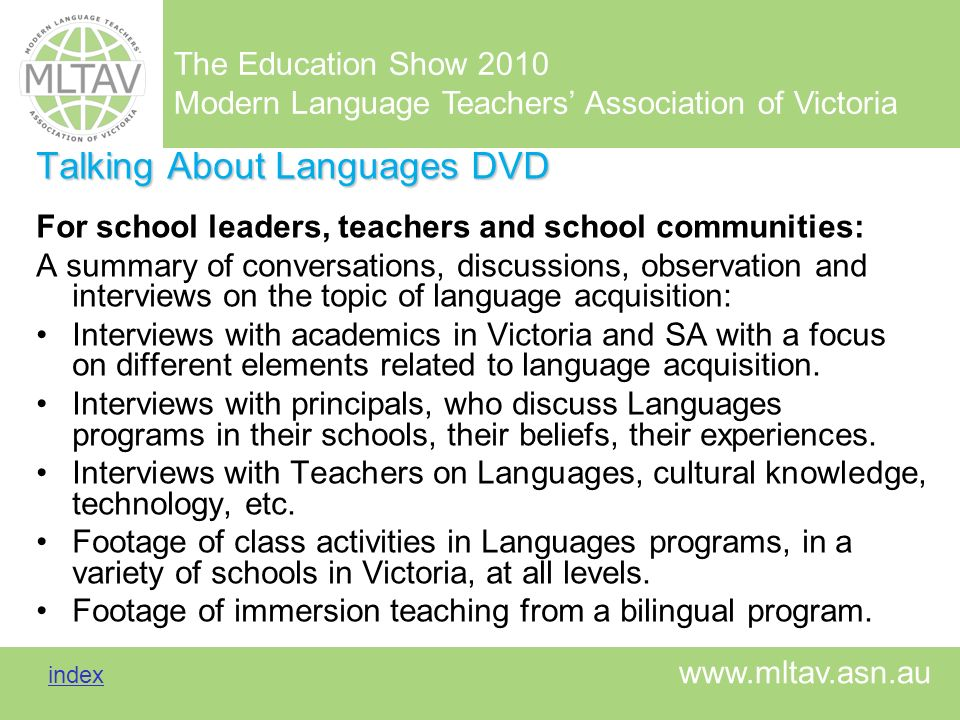 The Education Show 2010 Modern Language Teachers Association of Victoria index index www.mltav.asn.au Talking About Languages DVD For school leaders,