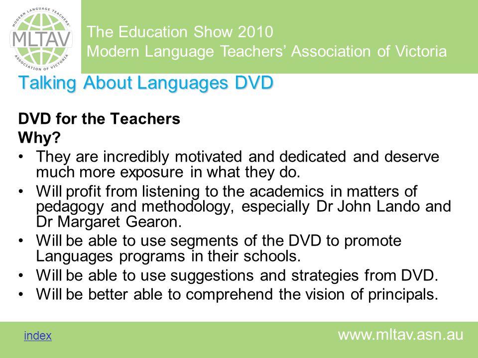 The Education Show 2010 Modern Language Teachers Association of Victoria index index www.mltav.asn.au Talking About Languages DVD DVD for the Teachers