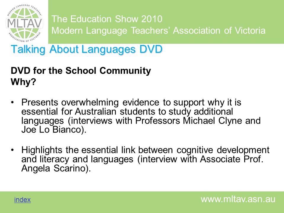 The Education Show 2010 Modern Language Teachers Association of Victoria index index www.mltav.asn.au Talking About Languages DVD DVD for the School C