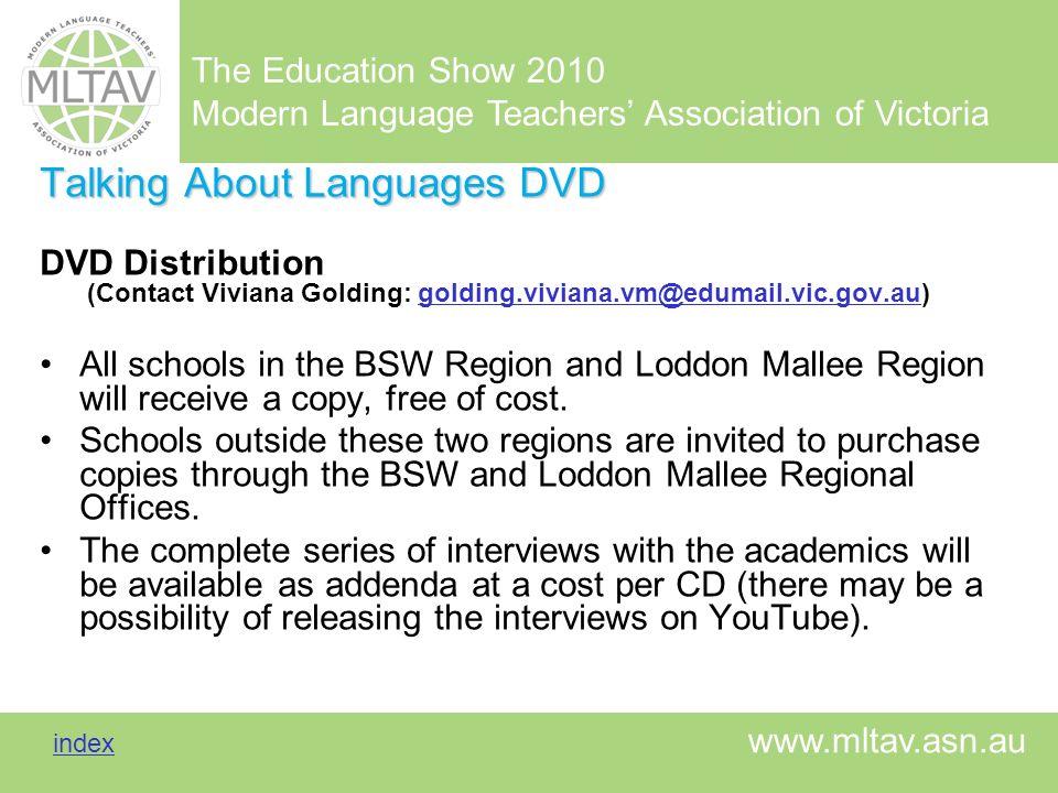 The Education Show 2010 Modern Language Teachers Association of Victoria index index www.mltav.asn.au Talking About Languages DVD DVD Distribution (Co