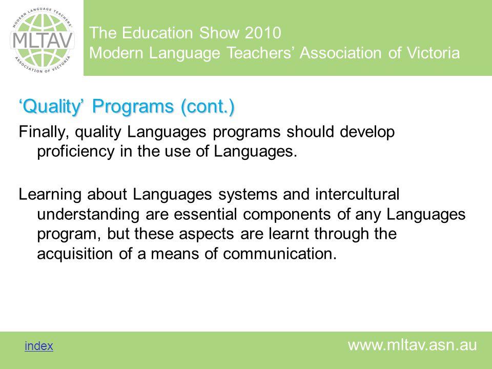 The Education Show 2010 Modern Language Teachers Association of Victoria index index www.mltav.asn.au Quality Programs (cont.) Finally, quality Langua