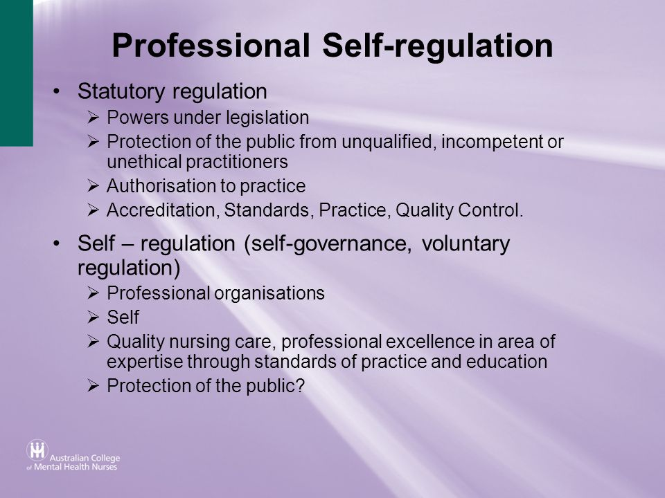 Professional Self-regulation Statutory regulation Powers under legislation Protection of the public from unqualified, incompetent or unethical practit
