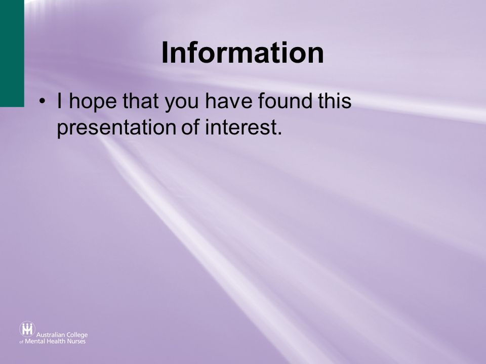Information I hope that you have found this presentation of interest.