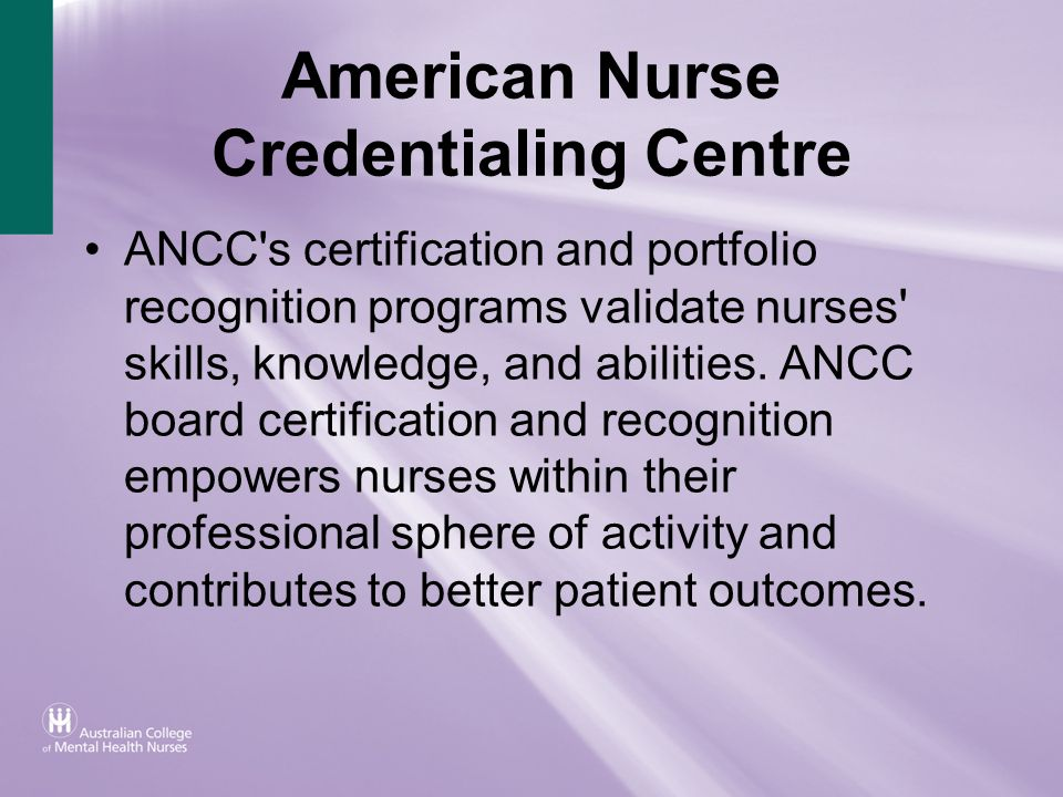 American Nurse Credentialing Centre ANCC's certification and portfolio recognition programs validate nurses' skills, knowledge, and abilities. ANCC bo