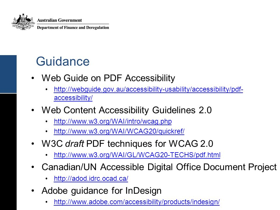 Guidance Web Guide on PDF Accessibility http://webguide.gov.au/accessibility-usability/accessibility/pdf- accessibility/http://webguide.gov.au/accessi
