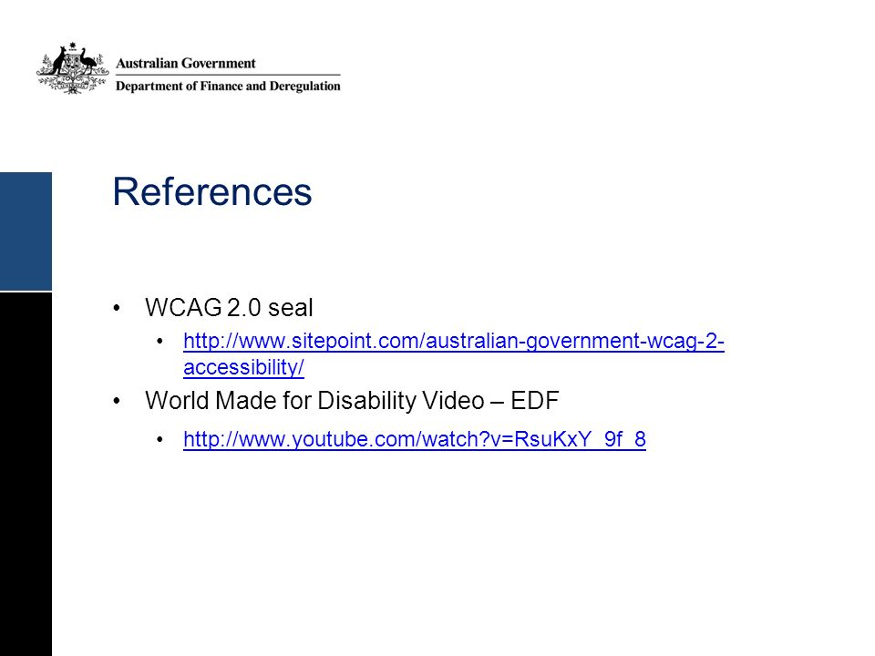 References WCAG 2.0 seal http://www.sitepoint.com/australian-government-wcag-2- accessibility/http://www.sitepoint.com/australian-government-wcag-2- a