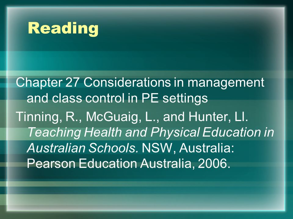 Reading Chapter 27 Considerations in management and class control in PE settings Tinning, R., McGuaig, L., and Hunter, Ll. Teaching Health and Physica