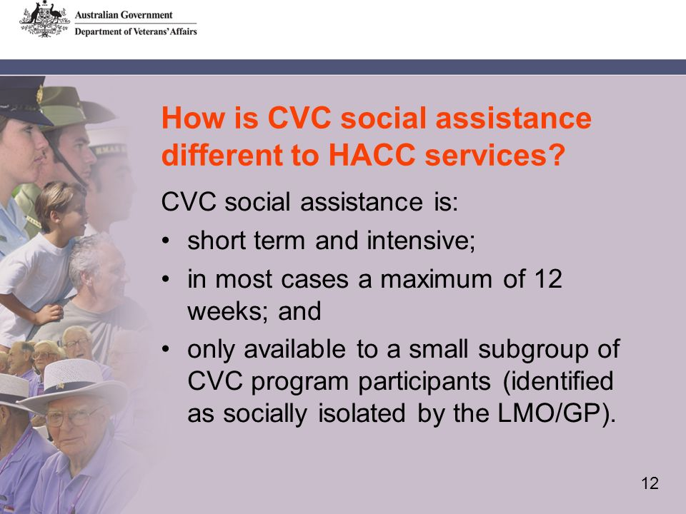 12 How is CVC social assistance different to HACC services.