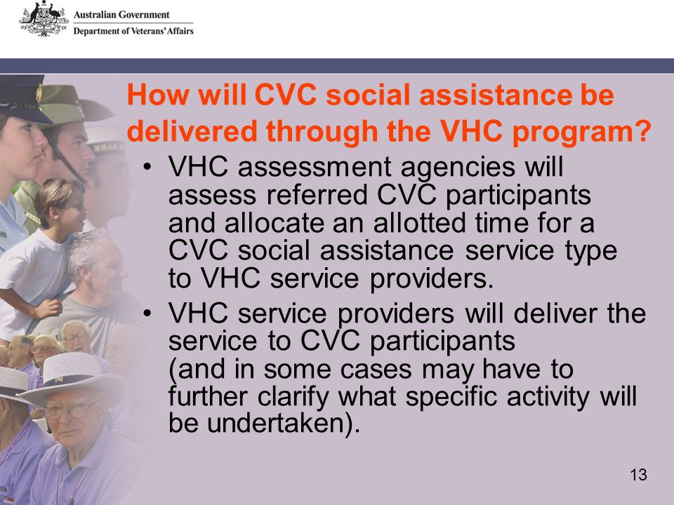 13 How will CVC social assistance be delivered through the VHC program.
