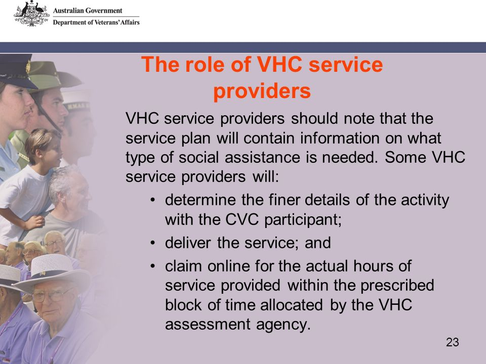 23 The role of VHC service providers VHC service providers should note that the service plan will contain information on what type of social assistance is needed.
