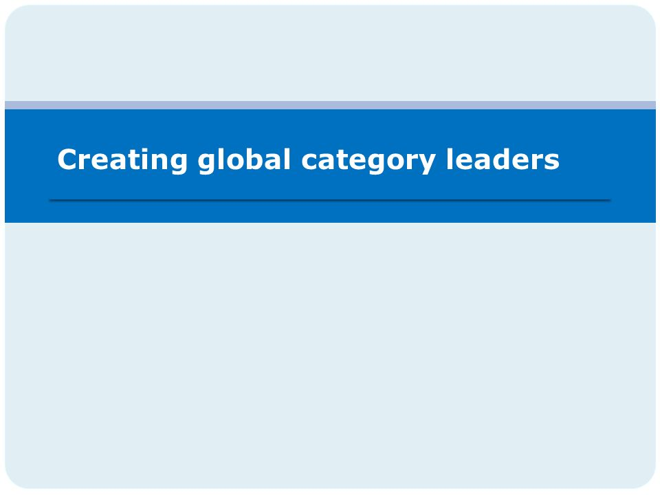 Creating global category leaders