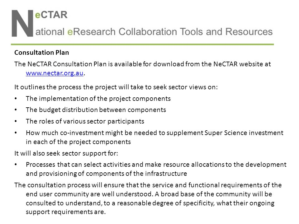 Consultation Plan The NeCTAR Consultation Plan is available for download from the NeCTAR website at www.nectar.org.au. www.nectar.org.au It outlines t