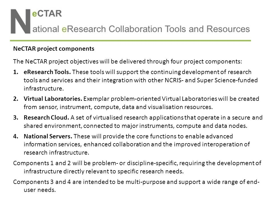 eResearch Tools (RT) program The RT-program aims to develop and improve selected eResearch tools and services to: enhance their capabilities including improved remote access, real-time interaction, or workflow effectiveness enhance their support for collaborative work increase their functionality particularly via access to other tools and services.