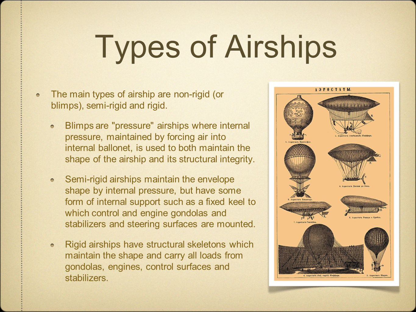 Types of Airships The main types of airship are non-rigid (or blimps), semi-rigid and rigid. Blimps are