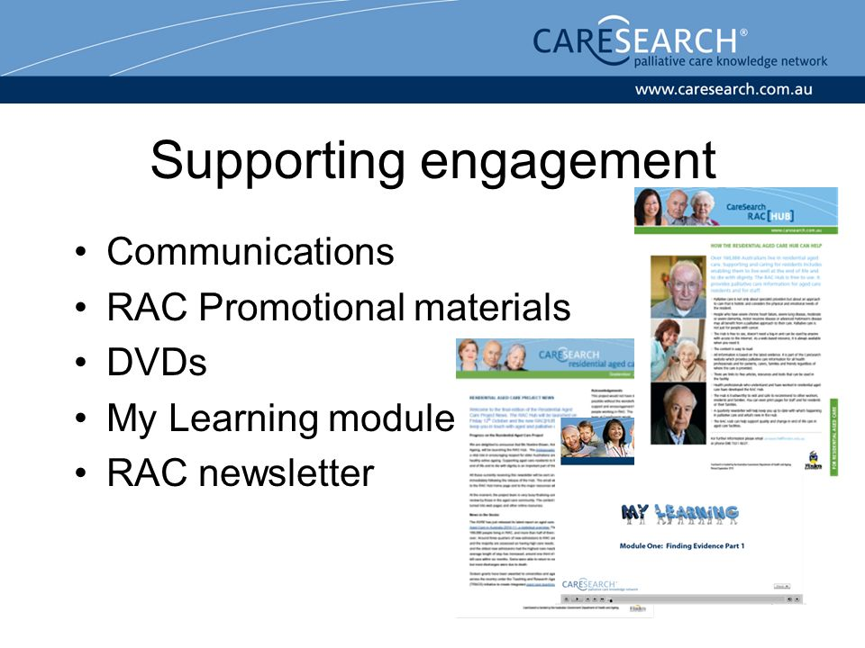 Supporting engagement Communications RAC Promotional materials DVDs My Learning module RAC newsletter
