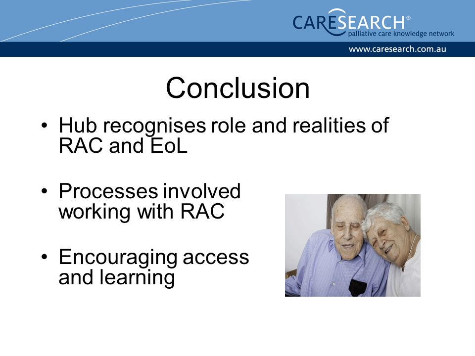 Conclusion Hub recognises role and realities of RAC and EoL Processes involved working with RAC Encouraging access and learning