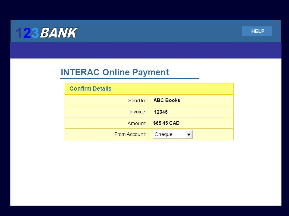 123123 HELP INTERAC Online Payment Confirm Details Cheque Send to: Invoice: Amount: From Account: ABC Books 12345 $65.45 CAD