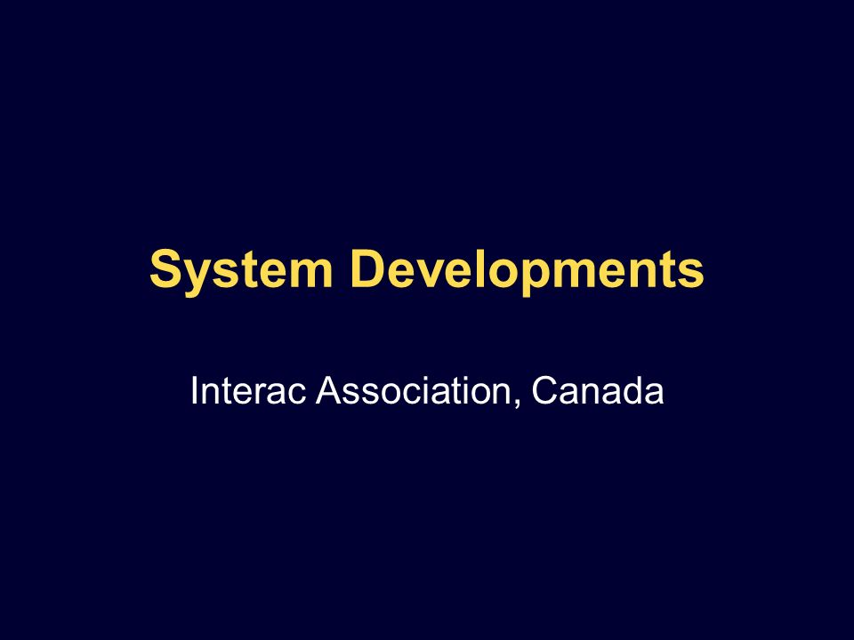 System Developments Interac Association, Canada