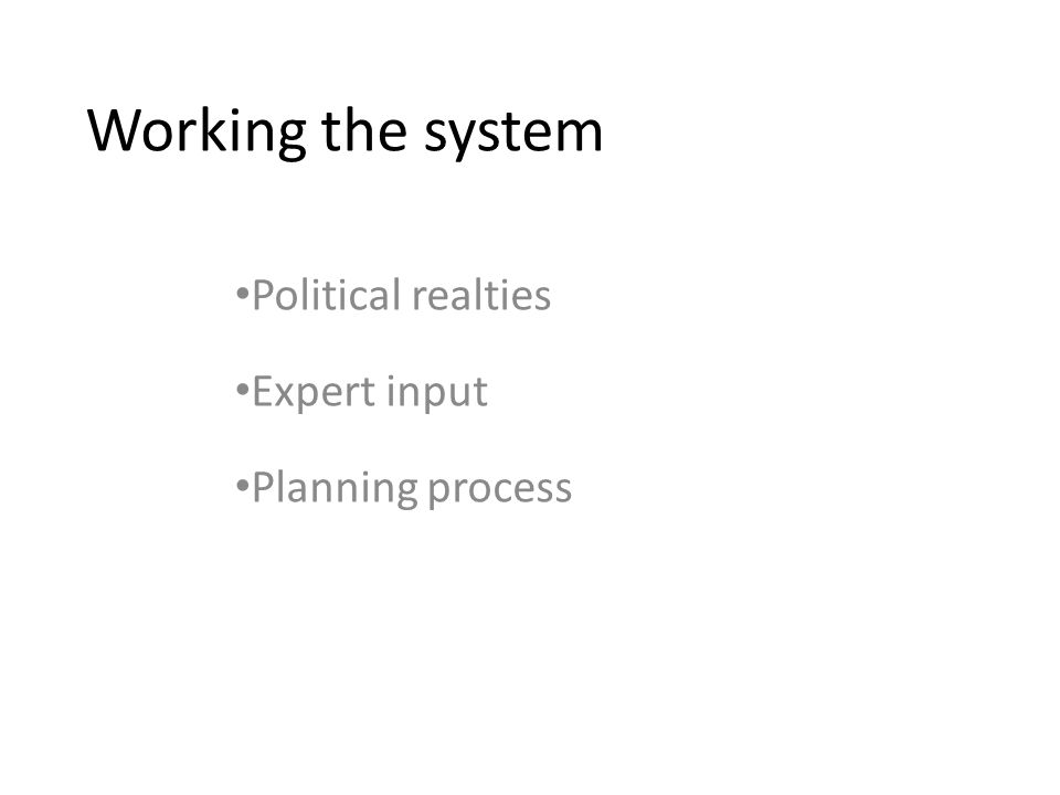 Working the system Political realties Expert input Planning process