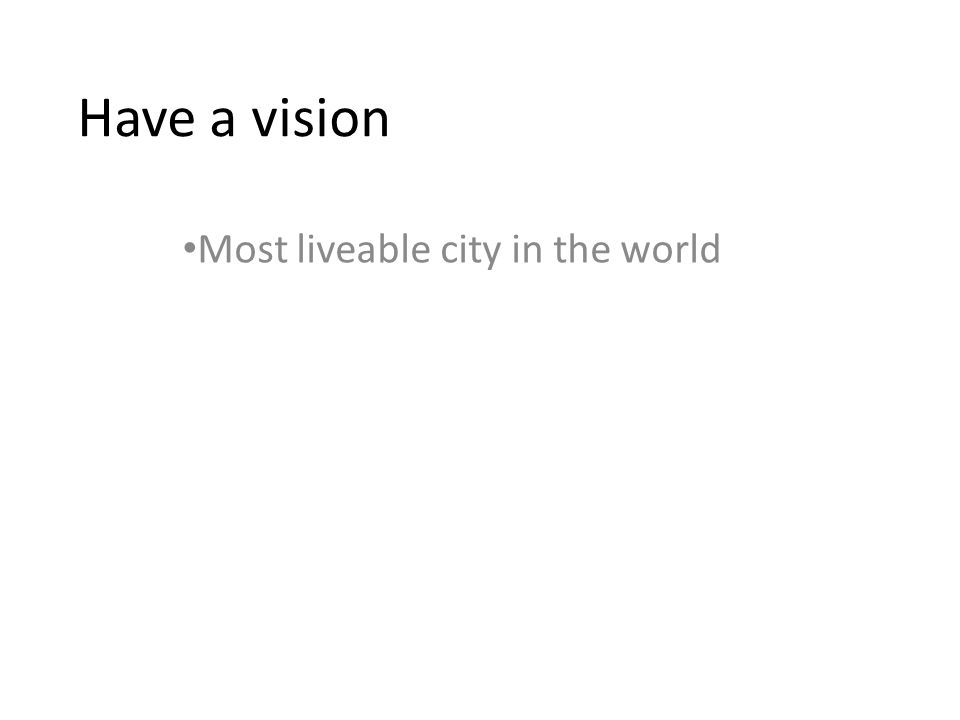 Have a vision Most liveable city in the world