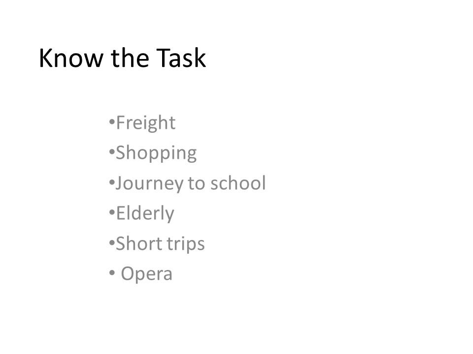 Know the Task Freight Shopping Journey to school Elderly Short trips Opera