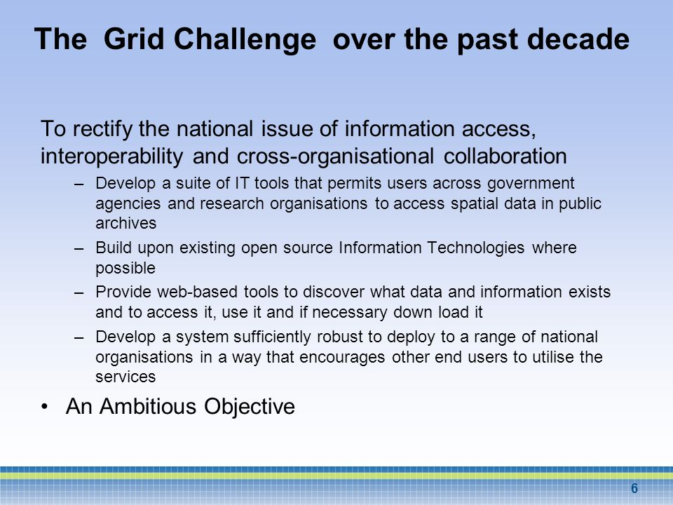 The Grid Challenge over the past decade To rectify the national issue of information access, interoperability and cross-organisational collaboration –