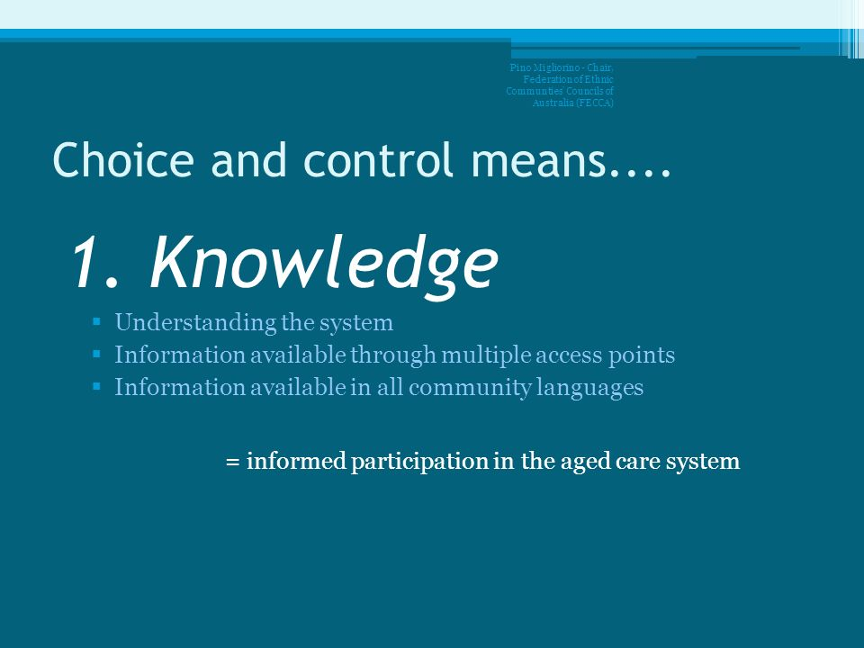 Choice and control means.... 1. Knowledge Understanding the system Information available through multiple access points Information available in all c
