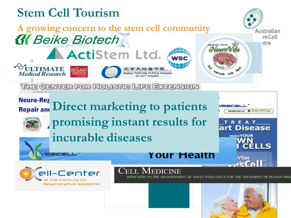 Direct marketing to patients promising instant results for incurable diseases Stem Cell Tourism A growing concern to the stem cell community