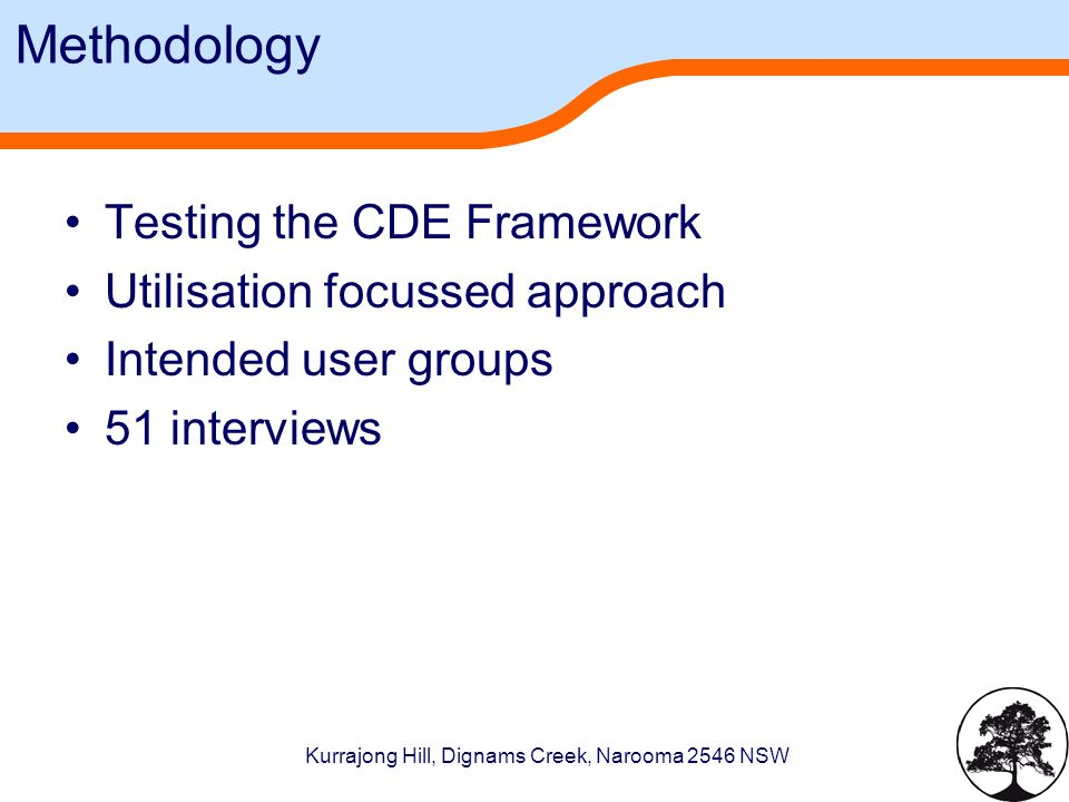 Kurrajong Hill, Dignams Creek, Narooma 2546 NSW Methodology Testing the CDE Framework Utilisation focussed approach Intended user groups 51 interviews