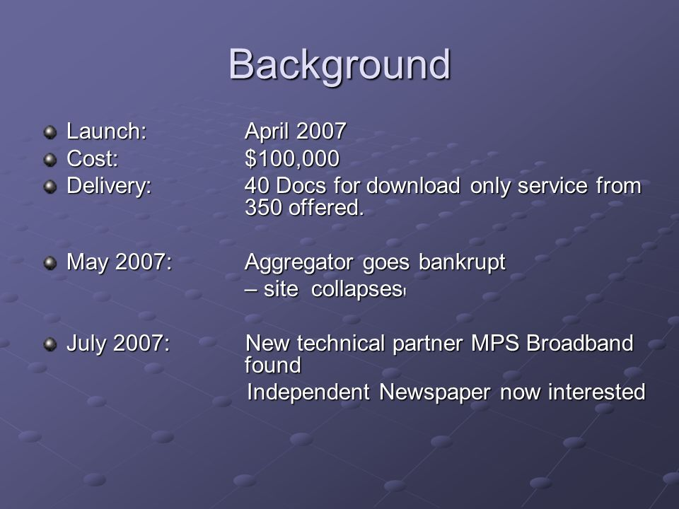 Background Launch:April 2007 Cost:$100,000 Delivery:40 Docs for download only service from 350 offered.