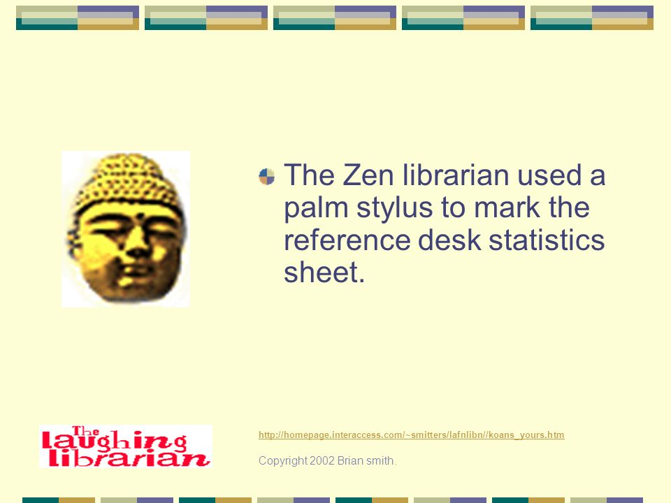 The Zen librarian used a palm stylus to mark the reference desk statistics sheet.
