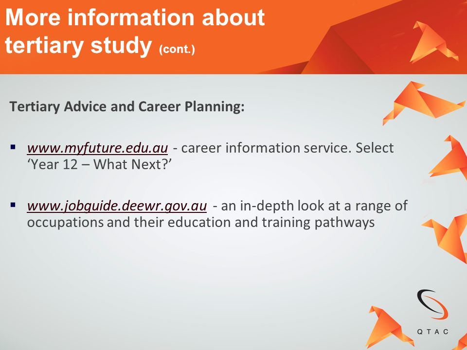 Tertiary Advice and Career Planning: www.myfuture.edu.au - career information service. Select Year 12 – What Next? www.myfuture.edu.au www.jobguide.de