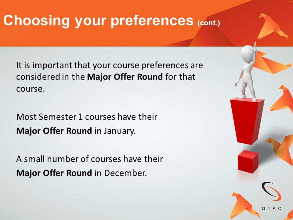 Choosing your preferences (cont.) It is important that your course preferences are considered in the Major Offer Round for that course. Most Semester