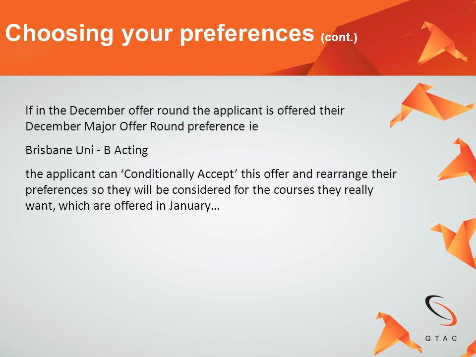 Choosing your preferences (cont.) If in the December offer round the applicant is offered their December Major Offer Round preference ie Brisbane Uni