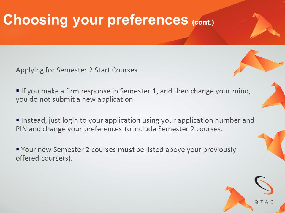 Applying for Semester 2 Start Courses If you make a firm response in Semester 1, and then change your mind, you do not submit a new application. Inste