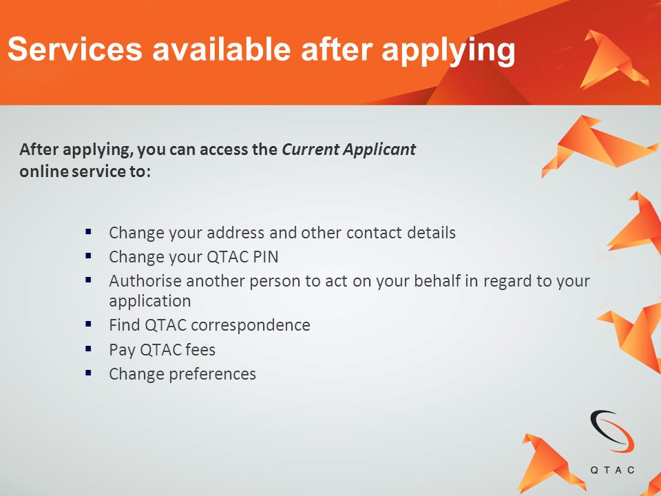 Change your address and other contact details Change your QTAC PIN Authorise another person to act on your behalf in regard to your application Find Q