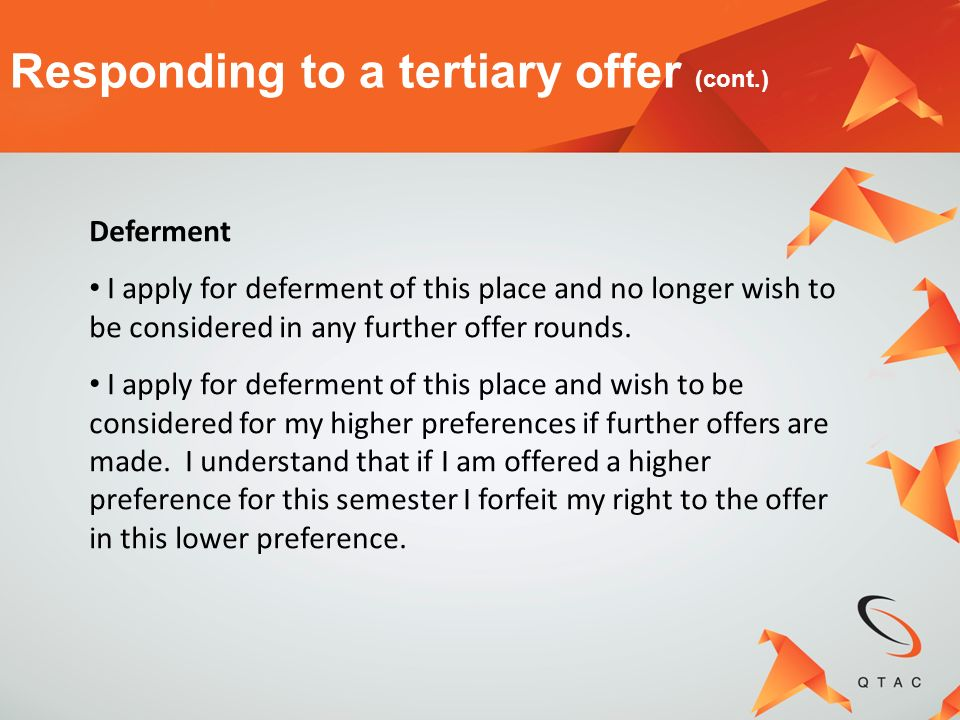Responding to a tertiary offer (cont.) Deferment I apply for deferment of this place and no longer wish to be considered in any further offer rounds.