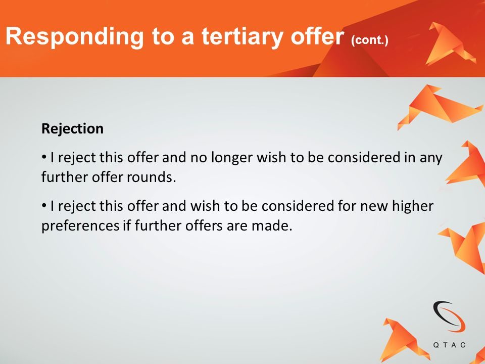 Rejection I reject this offer and no longer wish to be considered in any further offer rounds. I reject this offer and wish to be considered for new h