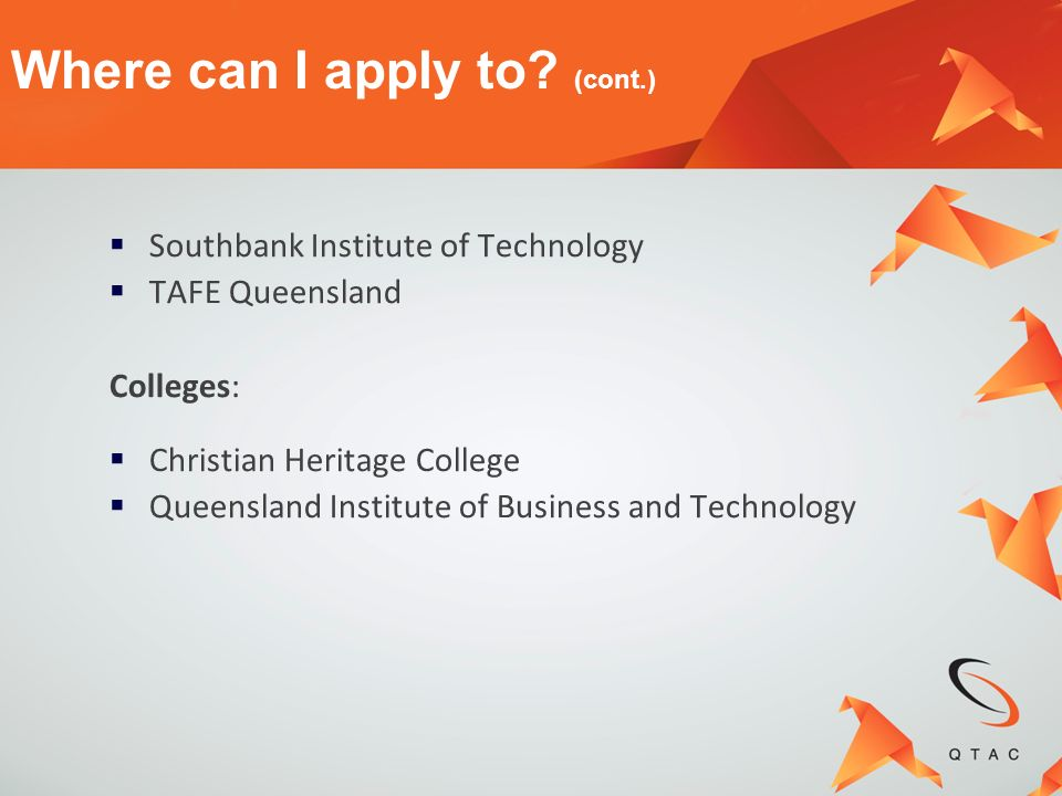 Southbank Institute of Technology TAFE Queensland Colleges: Christian Heritage College Queensland Institute of Business and Technology Where can I app