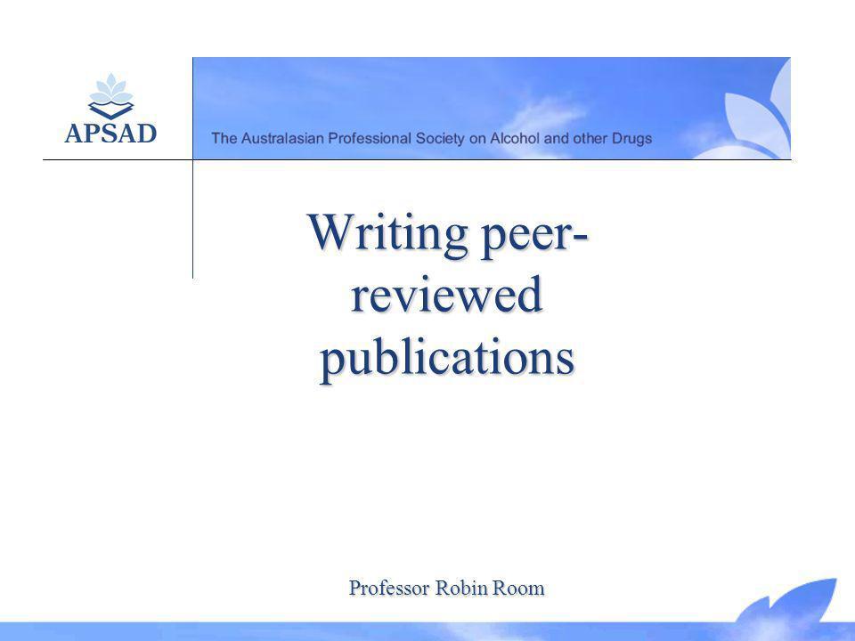 Writing peer- reviewed publications Professor Robin Room