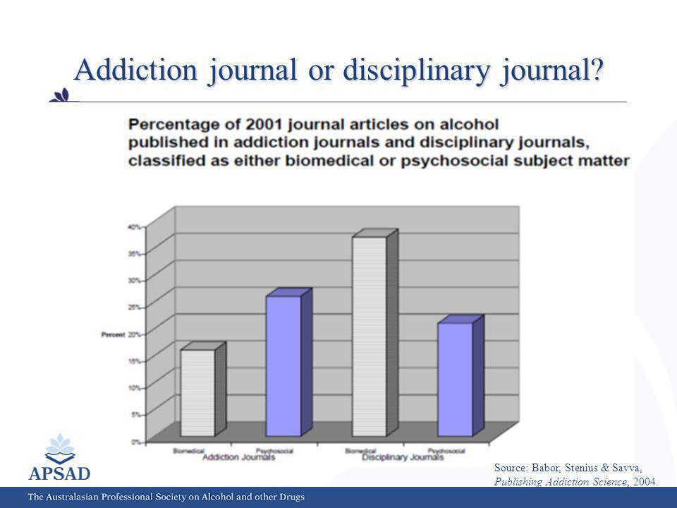 Addiction journal or disciplinary journal? Source: Babor, Stenius & Savva, Publishing Addiction Science, 2004.