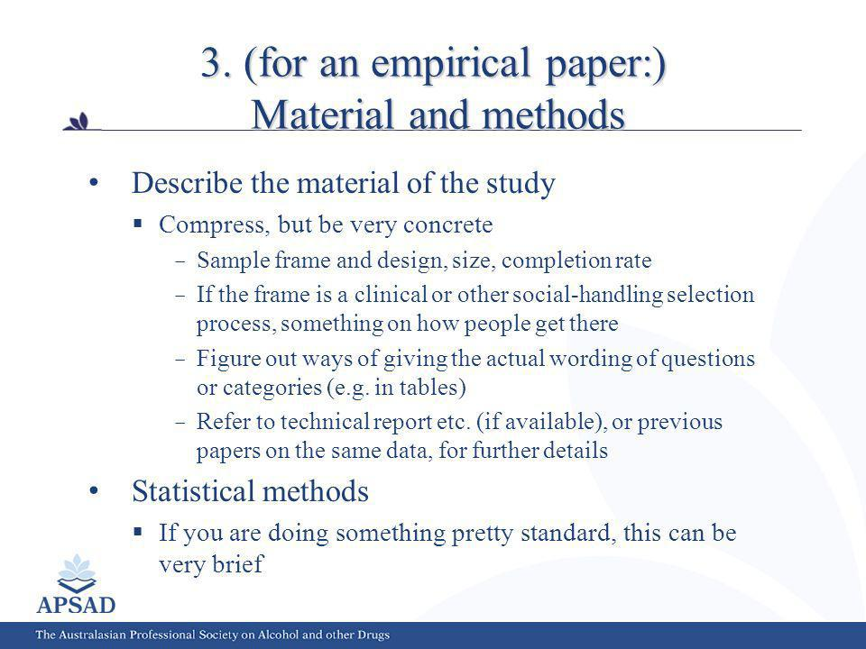 3. (for an empirical paper:) Material and methods Describe the material of the study Compress, but be very concrete Sample frame and design, size, com